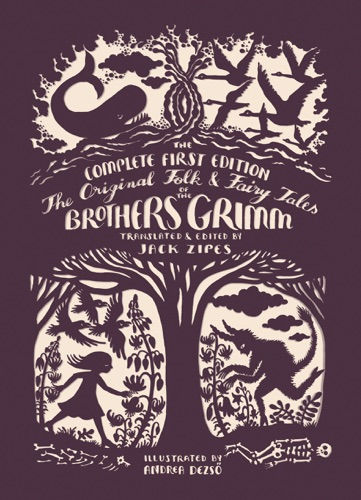 The Brothers Grimm & Jack Zipes - The Original Folk and Fairy Tales of the Brothers Grimm