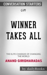 Winners Take All The Elite Charade Of Changing The World By Anand Giridharadas Conversation Starters