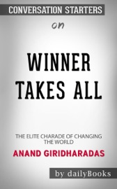 Winners Take All: The Elite Charade of Changing the World by Anand Giridharadas: Conversation Starters PDF Download