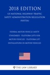 Federal Motor Vehicle Safety Standards - Platform Lifts For Motor Vehicles - Platform Lift Installations In Motor Vehicles US National Highway Traffic Safety Administration Regulation NHTSA 2018 Edition