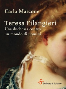 Teresa Filangieri. Una duchessa contro un mondo di uomini da Carla Marcone