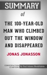 Summary Of The 100-Year-Old Man Who Climbed Out The Window And Disappeared By Jonas Jonasson