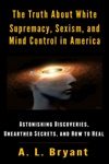 The Truth About White Supremacy Sexism And Mind Control In America