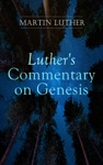 Luthers Commentary On Genesis