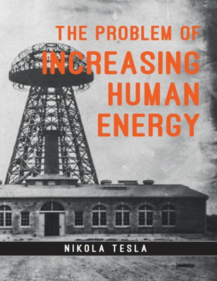 The Problem of Increasing Human Energy - Nikola Tesla book