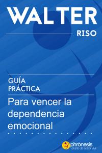 Guía práctica para vencer la dependencia emocional. Book Cover