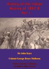 History Of The Indian Mutiny Of 1857-8  Vol I Illustrated Edition