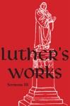 Luthers Works Volume 56 Sermons III