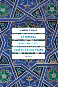 LA NOSTRA RIVOLUZIONE: VOCI DI DONNE ARABE Copertina del libro