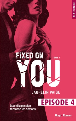 Laurelin Paige - Fixed on you - tome 1 Episode 4