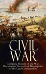 Civil War  Complete History Of The War Documents Memoirs  Biographies Of The Lead Commanders