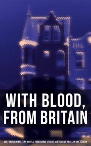 With Blood, From Britain: 350+ Murder Mystery Novels, True Crime Stories & Detective Tales