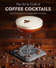 The Art & Craft of Coffee Cocktails