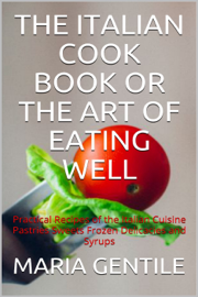 The Italian Cook Book or The Art of Eating Well