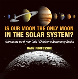 Is Our Moon The Only Moon In The Solar System Astronomy For 9 Year Olds Children S Astronomy Books