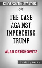The Case Against Impeaching Trump By Alan Dershowitz: Conversation Starters