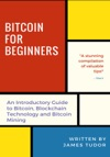 Bitcoin For Beginners An Introductory Guide To Bitcoin Blockchain Technology And Bitcoin Mining