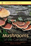 A Field Guide To Mushrooms Of The Carolinas