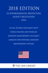 In-Use Testing For Heavy-Duty Diesel Engines And Vehicles - Emission Measurement Accuracy Margins For Portable Emission Measurement Systems US Environmental Protection Agency Regulation EPA 2018 Edition