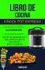 Libro de cocina Crock Pot Express: recetas increíbles y saludables en tu Crockpot Multi-cooker (Olla De Cocción Lenta)