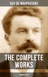 THE COMPLETE WORKS OF GUY DE MAUPASSANT (A BILINGUAL EDITION)