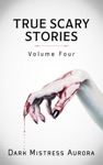 True Scary Stories Volume Four