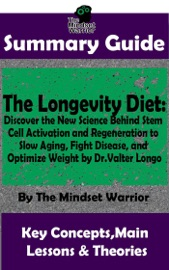 Summary Guide The Longevity Diet Discover The New Science Behind Stem Cell Activation And Regeneration To Slow Aging Fight Disease And Optimize Weight By Dr Valter Longo The Mindset Warrior