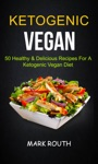 Ketogenic Vegan 50 Healthy  Delicious Recipes For A Ketogenic Vegan Diet