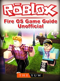 Roblox Kindle Fire OS Game Guide Unofficial - The Yuw