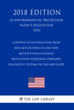 Control Of Air Pollution From New Motor Vehicles And New Motor Vehicle Engines - Regulations Requiring Onboard Diagnostic Systems On 2010 And Later (US Environmental Protection Agency Regulation) (EPA) (2018 Edition)