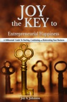 Joy The Key To Entrepreneurial Happiness A Millennials Guide To Starting Continuing And Reinventing Your Business