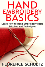 Hand Embroidery Basics. Learn How to Hand Embroidery Basic Stitches and Techniques book