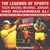 The Legends Of Sports Tiger Woods Michael Jordan And Muhammad Ali - Sports Book For Kids  Childrens Sports  Outdoors Books