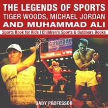 The Legends of Sports: Tiger Woods, Michael Jordan and Muhammad Ali - Sports Book for Kids  Children's Sports & Outdoors Books