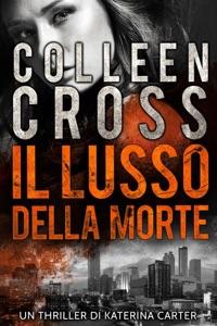 Il Lusso della Morte : un Thriller di Katerina Carter da Colleen Cross