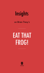 Insights on Brian Tracy's Eat That Frog! by Instaread