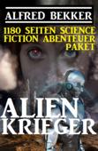 1180 Seiten Alfred Bekker Science Fiction Abenteuer  Paket: Alienkrieger