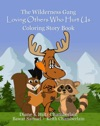 The Wilderness Gang Loving Others Who Hurt Us Coloring Story Book