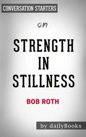 Strength in Stillness: The Power of Transcendental Meditation by Bob Roth: Conversation Starters