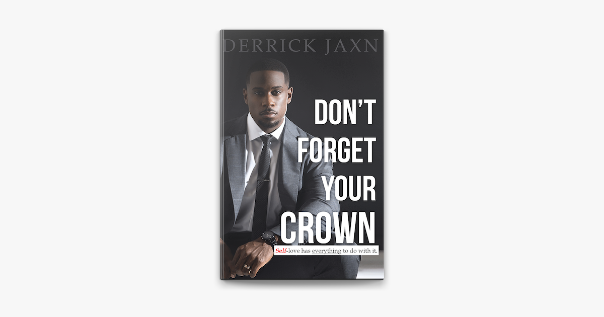 Don't Forget Your Crown: Self-love has everything to do with it. - Derrick Jaxn