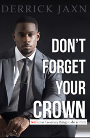 Don't Forget Your Crown: Self-love has everything to do with it. book