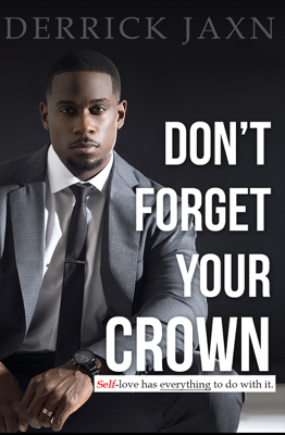 Don't Forget Your Crown: Self-love has everything to do with it. - Derrick Jaxn book