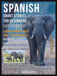Spanish Short Stories For Beginners (Easy Spanish) - Learn Spanish and help Save the Elephants