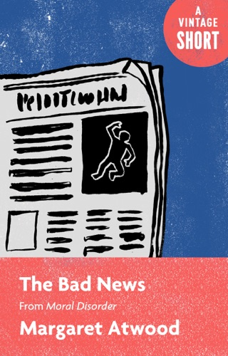 Margaret Atwood - The Bad News