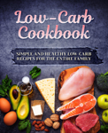 Low-Carb Cookbook: Simple and Healthy Low-Carb Recipes for the Entire Family