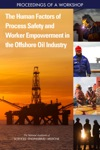 The Human Factors Of Process Safety And Worker Empowerment In The Offshore Oil Industry