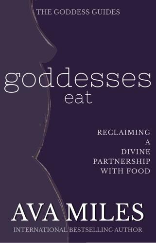 Ava Miles - Goddesses Eat