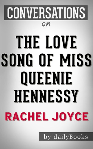 dailyBooks - The Love Song of Miss Queenie Hennessy: A Novel by Rachel Joyce: Conversation Starters