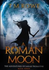 A Roman Moon The Adventures Of Sarah Tremayne Book Three