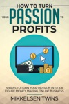 How To Turn Your Passion To Profits